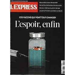 L'EXPRESS n°3620 19/11/2020  Vaccins: l'espoir, enfin/ Ménage chez Danone/ Le casse-tête de Noël/ Marcel Gauchet contre la bureaucratie/ La révolte gronde en Tunisie/ Etude des eaux usées