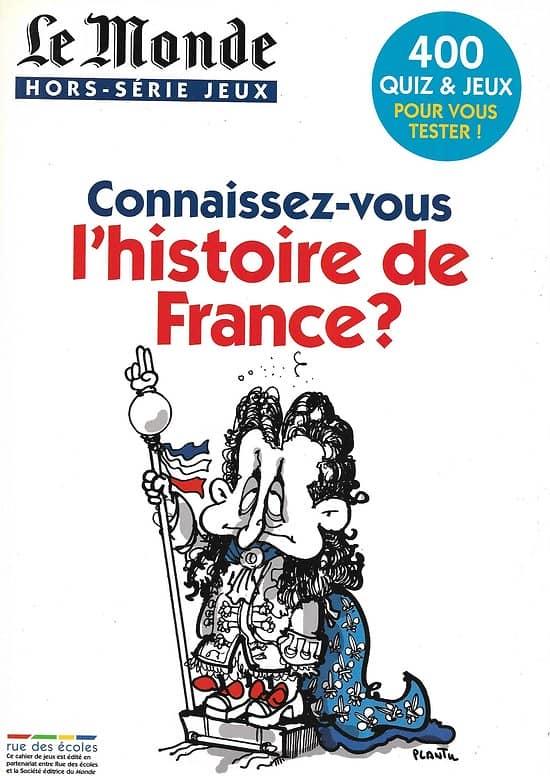 LE MONDE HORS-SERIE JEUX  n°5  Connaissez-vous l'histoire de France?  400 Quiz & Jeux