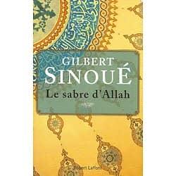 """""""Le sabre d'Allah"""" Gilbert Sinoué/ Comme neuf/ Livre broché"""