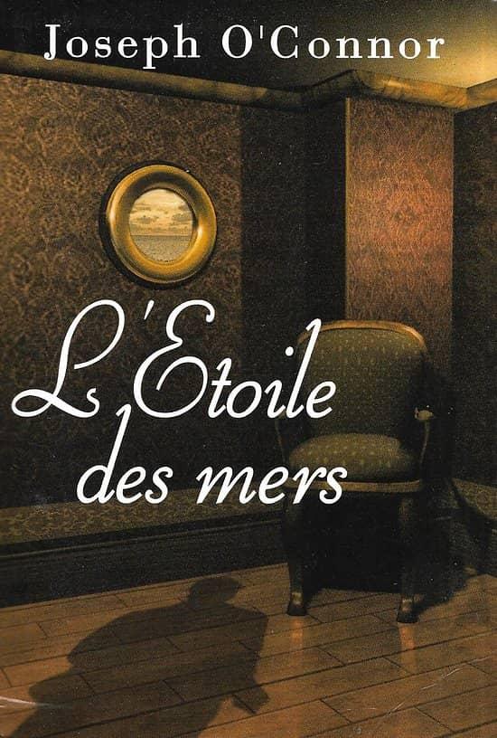 """""""L'étoile des mers"""" Joseph O'Connor/ Excellent état/ Livre relié"""