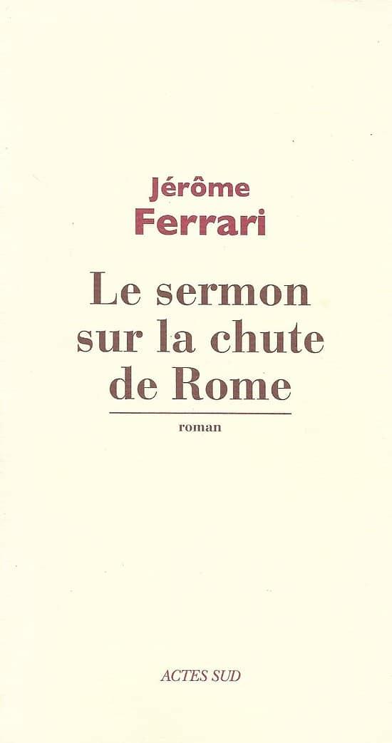 """""""Le sermon sur la chute de Rome"""" Jérôme Ferrari/ Très bon état/ Livre broché"""