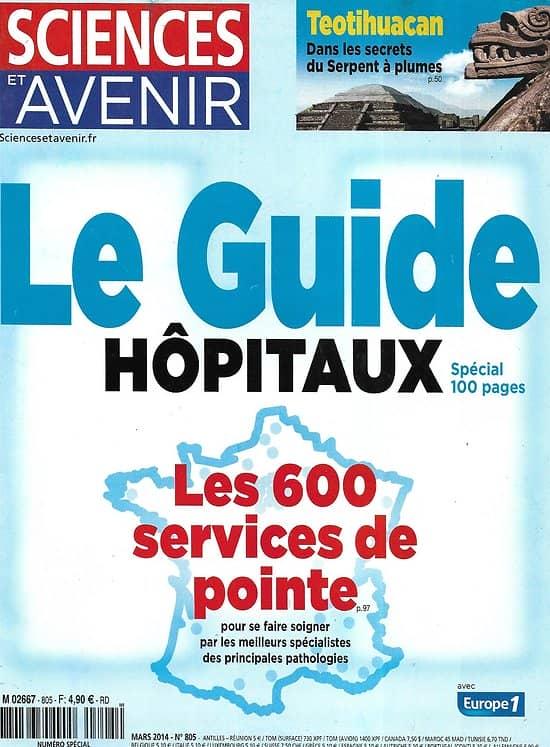 SCIENCES ET AVENIR n°805 mars 2014  Le guide: Hôpitaux, les 600 services en pointe/ Teotihuacan/ Lascaux & Chauvet/ nébuleuses/ Fukushima