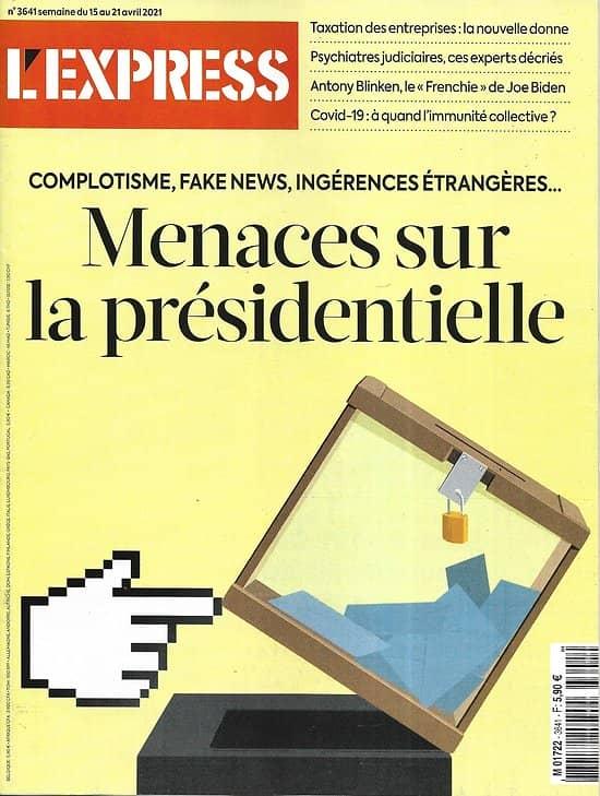 L'EXPRESS n°3641 15/04/2021  Menaces sur la présidentielle/ Immunité collective/ Psychiatres judiciaires/ Taxation des entreprises
