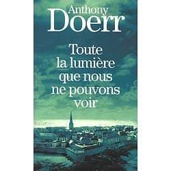"""""""Toute la lumière que nous ne pouvons voir"""" Anthony Doerr/ Très bon état/ Livre broché"""