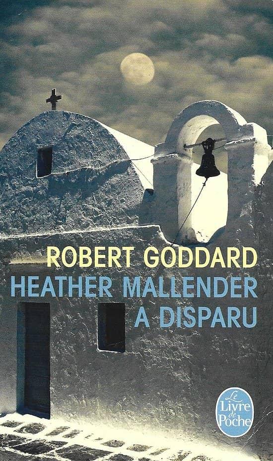 """""""Heather Mallender a disparu"""" Robert Goddard/ Livre poche"""