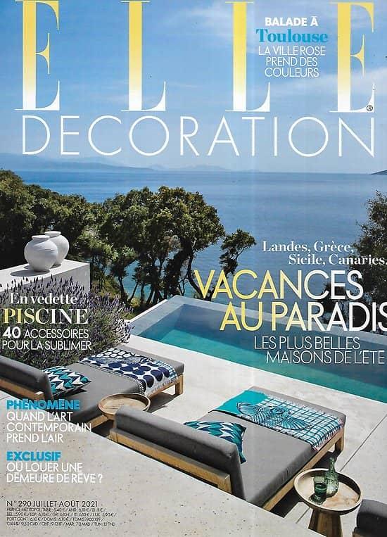 ELLE DECORATION n°290 juillet-août 2021  Vacances au paradis/ En vedette: la piscine/ Toulouse, la ville rose/ Où louer une demeure de rêve?