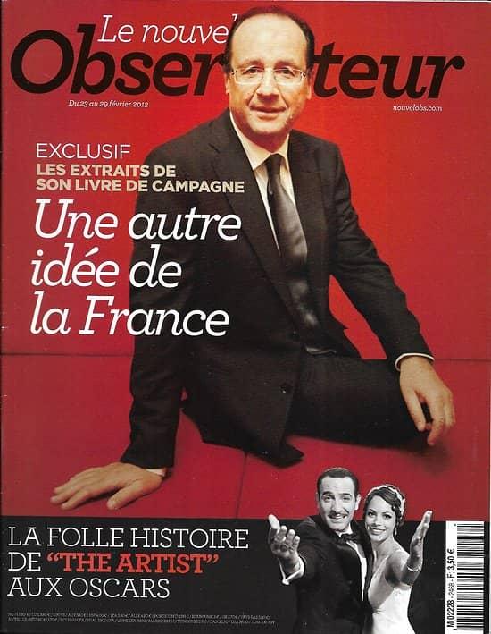 LE NOUVEL OBSERVATEUR n°2468 23/02/2012  Hollande-Une autre idée de la France/ The Artist/ Oscars