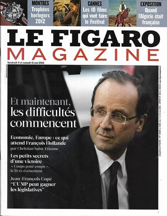 LE FIGARO MAGAZINE n°21080 10/05/2012  Les 3 défis de Hollande/ Horlogerie/ la France en Algérie/ Nantes gourmand