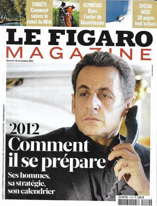 LE FIGARO MAGAZINE n°20932 19/11/2011 Sarkozy 2012/ Spécial Neige/ Guantanamo/ Clint Eastwood/ Canal du Midi