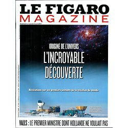 LE FIGARO MAGAZINE N°21667 4 AVRIL 2014  ORIGINE DE L'UNIVERS/ VALLS/ SPECIAL RETRAITES/ VAN GOGH/ WOODS/ ILES FEROE/ SURF
