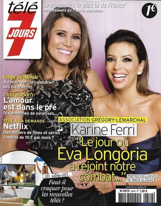 TELE 7 JOURS n°2819 07/06/2014  Karine Ferri &E va Longoria/ Pierce Brosnan/ Mathilde Seigner/ Yannick Noah