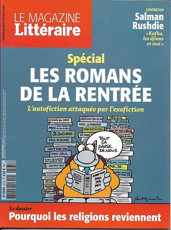 LE MAGAZINE LITTERAIRE n°571 septembre 2016  SPECIAL LES ROMANS DE LA RENTREE/ SALMAN RUSHDIE/ POURQUOI LES RELIGIONS REVEINNENT