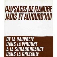 Paysages de Flandre jadis et aujourd'hui