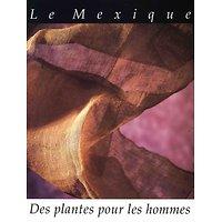 Le Mexique: Des Plantes pour les hommes