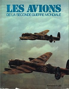 Les Avions de la Seconde Guerre Mondiale, Christopher Chant, Editions Atlas 1976.