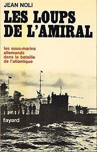 Les loups de l'Amiral, Jean Noli, Fayard 1970.