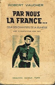 Par nous la France... Robert Vaucher, Sequana Editeur 1942.