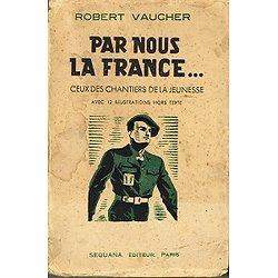 Par nous la France... Robert Vaucher, Sequana Editeur 1942.