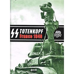 SS Totenkopf France 1940, Histoire et collections 2010.