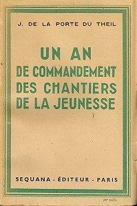 Un an de commandement des chantiers de la jeunesse, J. de la Porte du Theil, Sequana Editeur 1941.