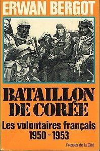 Bataillon de Corée, les volontaires français 1950 - 1953, Erwan Bergot, Presses de la Cité 1983.