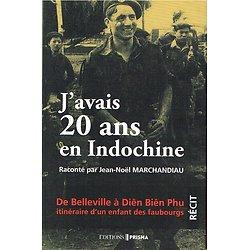 J'avais 20 ans en Indochine, Jean-Noël Marchandiau, Editions Prisma 2013.