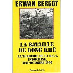 La bataille de Dong Khê, La tragédie de la RC 4, Indochine mai /octobre 1950, Erwan Bergot, Presses de la Cité 1987.