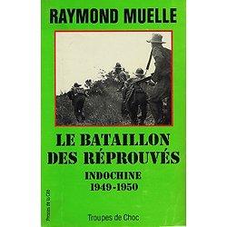 """Le bataillon des réprouvés, Indochine 1949-1950,Raymond Muelle, Presse de la Cité coll """"Troupes de choc"""" 1990."""