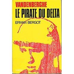 Vandenberghe, Le pirate du Delta, Erwan Bergot, Balland 1973.