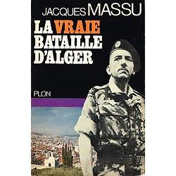 La vraie bataille d'Alger, Jacques Massu, Plon 1971.