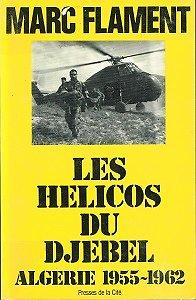 Les hélicos du Djebel, Algérie 1955-1962, Marc Flament, Editions Presses de la Cité 1982.