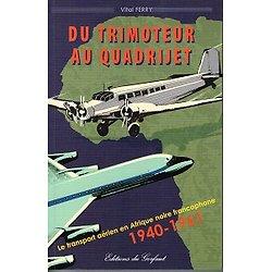 Du trimoteur au quadrijet, Vital Ferry, Editions du Gerfaut 2006.