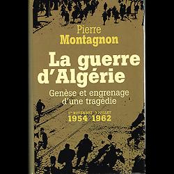 La guerre d'Algérie, Pierre Montagnon, Editions France-Loisirs 2003.