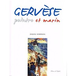 Gervèse, peintre et marin, Jacques Schirmann, Editions du Gerfaut 2006.