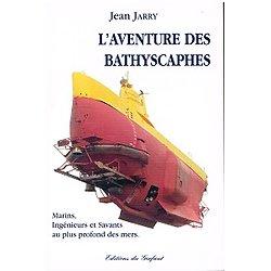 L'aventure des Bathyscaphes, Jean Jarry, Editions du Gerfaut 2003.
