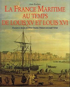 La France Maritime au temps de Louis XV et Louis XVI, Alain Boulaire, Editions du Layeur 2001.