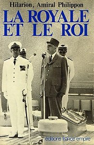 La Royale et le Roi, Vice-Amiral Philippon Hilarion, Editions France-Empire 1982.