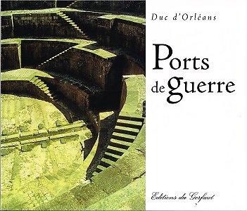 Ports de guerre, Duc d'Orléans, Editions du Gerfaut 2005.