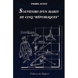 """Souvenirs d'un marin de cinq """"Républiques"""", Pierre Augey, Editions du Gerfaut 2002."""