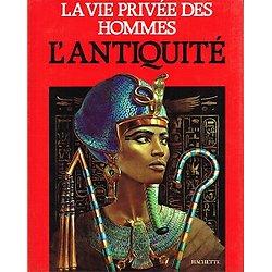 La vie privée des Hommes : L'Antiquité, textes de Pierre Miquel, Hachette 1981
