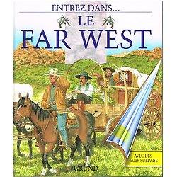 Entrez dans... Le Far West, Tim Wood , Emmanuelle Pingault, Gründ 1996.