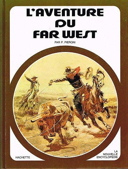 L'aventure du Far West, P. Pieroni, Nouvelle encyclopédie Hachette 1977.