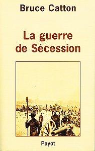 La Guerre de Sécession, Bruce Catton, Payot 2002.