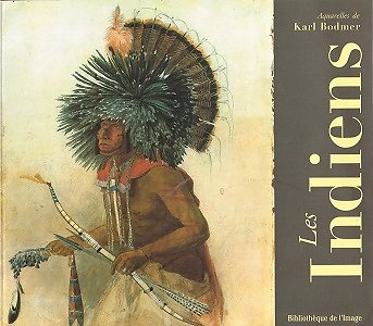 Les Indiens, Aquarelles de Karl Bodmer, Bibliothèque de l'Image 1996.