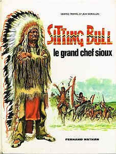 Sitting Bull, Le grand chef sioux, G. Fronval et J. Marcellin, Fernand Nathan 1980.