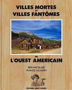Villes mortes et villes fantômes de l'Ouest Américain, Bernard Blaise , Francis Lacassin, Editions Ouest-France 1990.