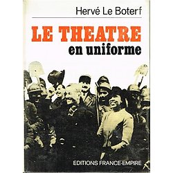 Le théâtre en uniforme, Hervé le Boterf, Editions France-Empire 1973.