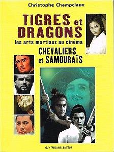 Tigres et Dragons, les arts matiaux au cinéma, Chevaliers et Samouraïs, Christophe Champiaux, Guy Trédaniel Editeur 2008.