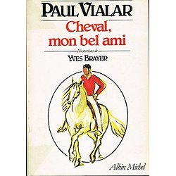 Cheval, mon bel ami, Paul Vialar, illustrations Yves Brayer, Albin Michel 1982.