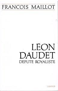 Léon Daudet, député royaliste, François Maillot, Albatros 1991.